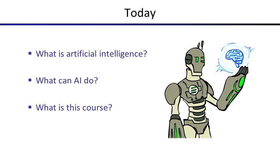 Today What is artificial intelligence What can AI do
