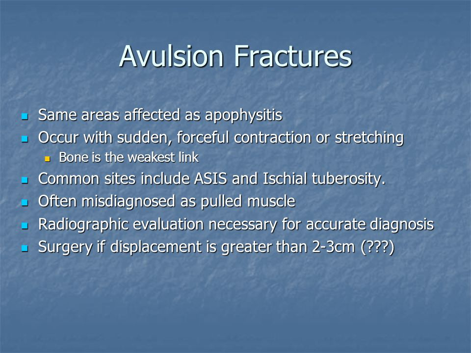 Avulsion Fractures Same areas affected as apophysitis