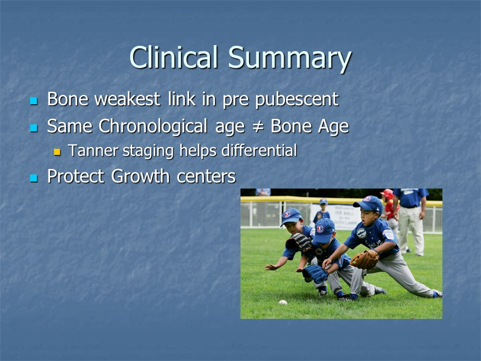 Clinical Summary Bone weakest link in pre pubescent