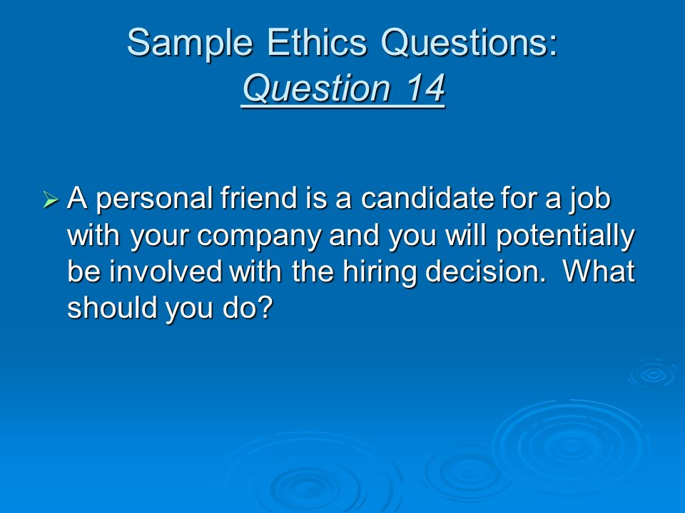 Sample Ethics Questions: Question 14
