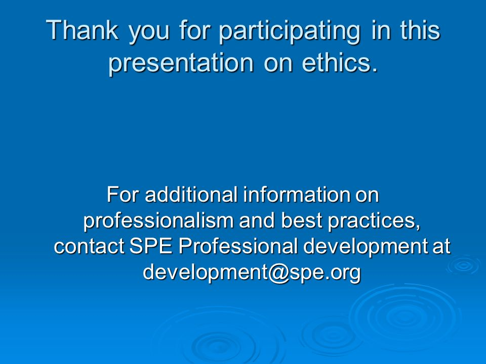 Thank you for participating in this presentation on ethics.