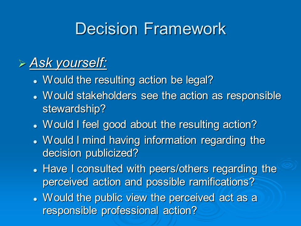 Decision Framework Ask yourself: Would the resulting action be legal