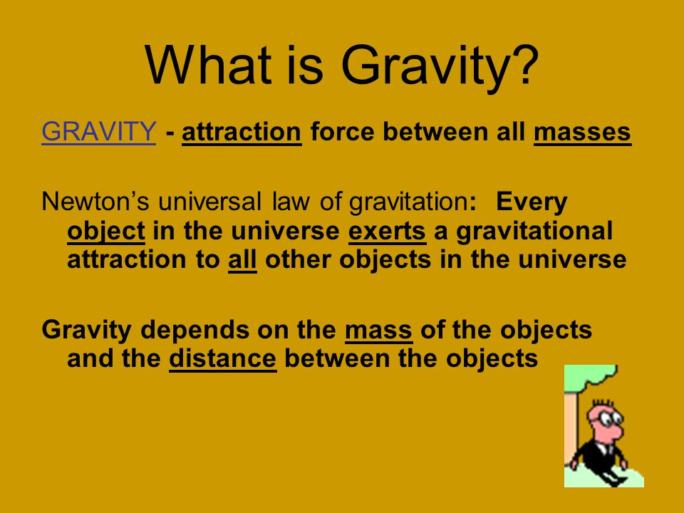 What is Gravity GRAVITY - attraction force between all masses