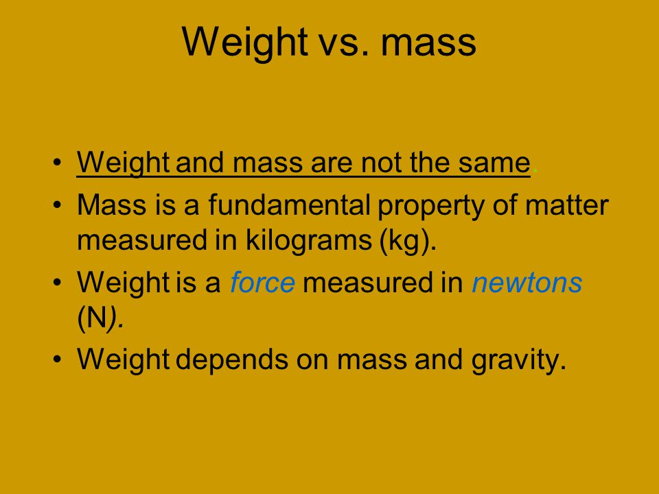 Weight vs. mass Weight and mass are not the same.