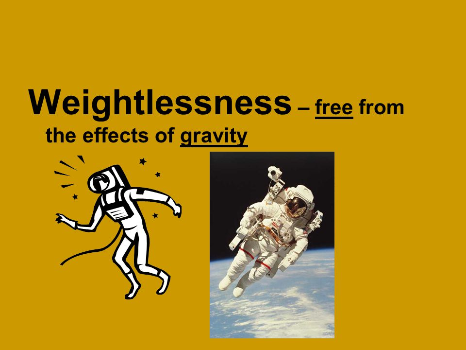 Weightlessness – free from the effects of gravity