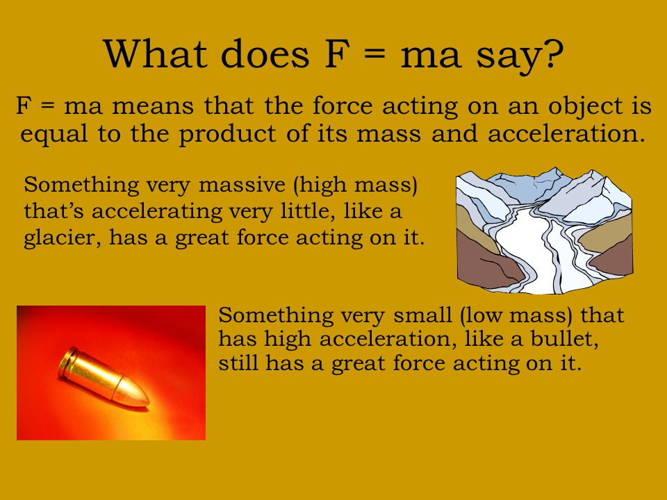 What does F = ma say F = ma means that the force acting on an object is equal to the product of its mass and acceleration.