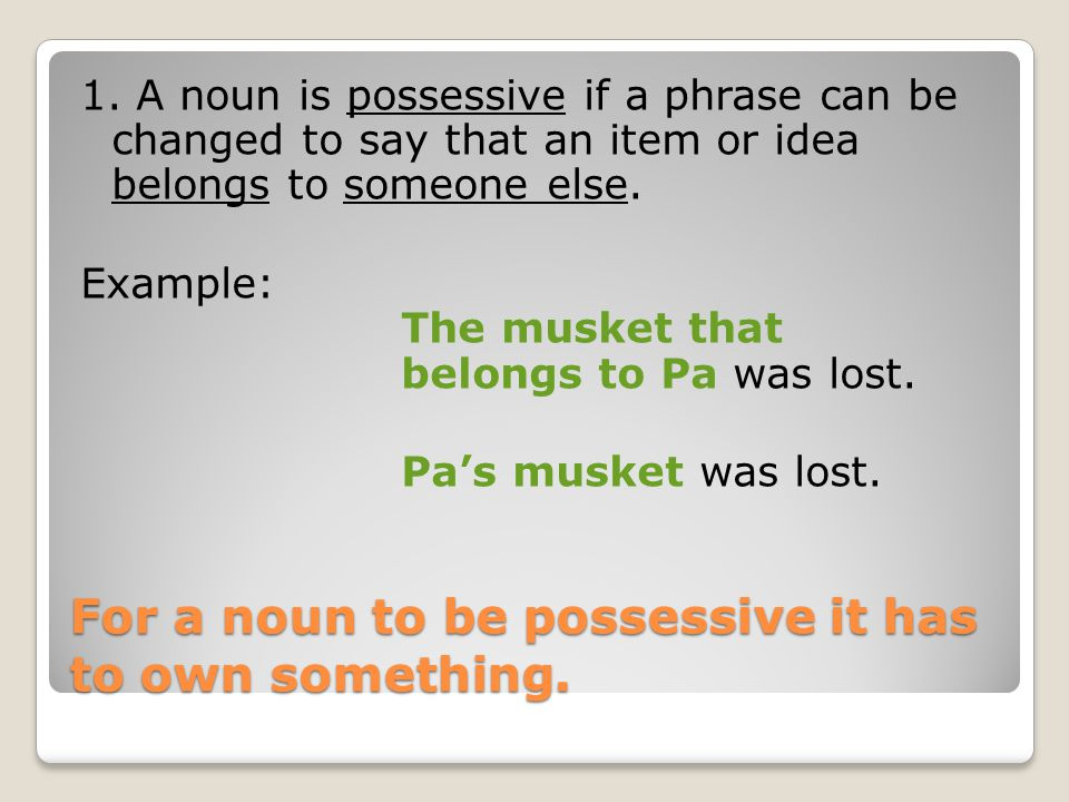 For a noun to be possessive it has to own something.