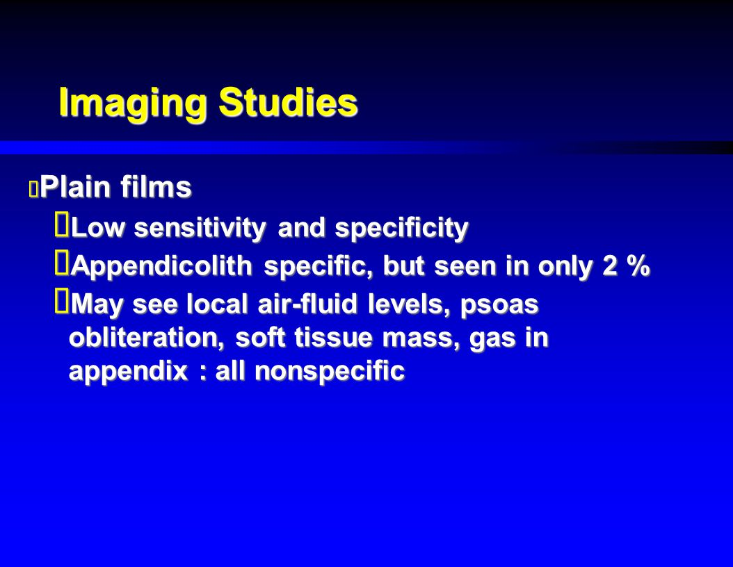 Imaging Studies Plain films Low sensitivity and specificity