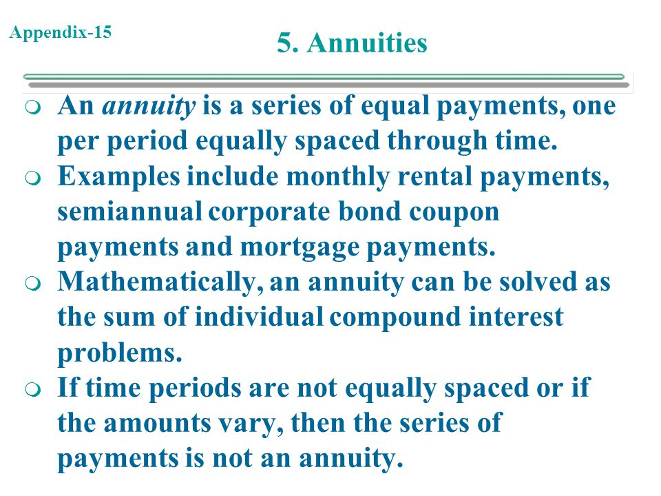 5. Annuities An annuity is a series of equal payments, one per period equally spaced through time.