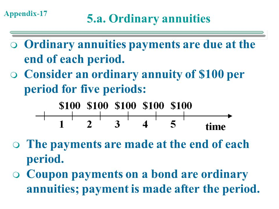 5.a. Ordinary annuities Ordinary annuities payments are due at the end of each period.