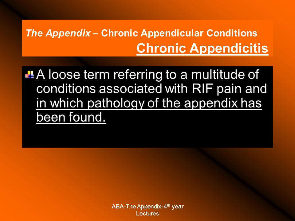 The Appendix – Chronic Appendicular Conditions Chronic Appendicitis