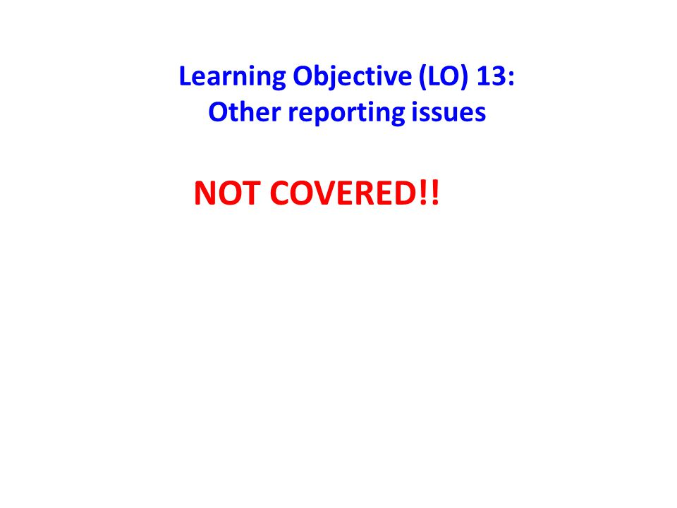 Learning Objective (LO) 13: Other reporting issues
