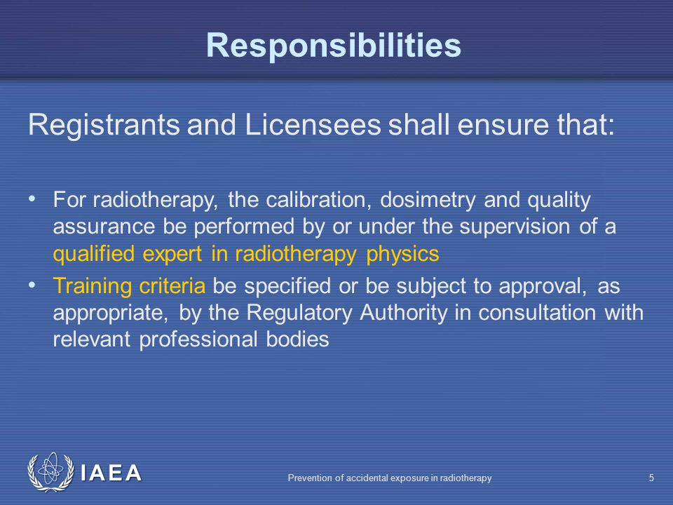 Responsibilities Registrants and Licensees shall ensure that: