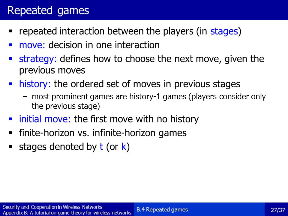 Repeated games repeated interaction between the players (in stages)