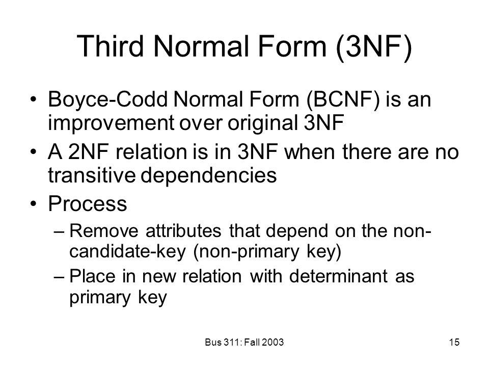 Third Normal Form (3NF) Boyce-Codd Normal Form (BCNF) is an improvement over original 3NF.