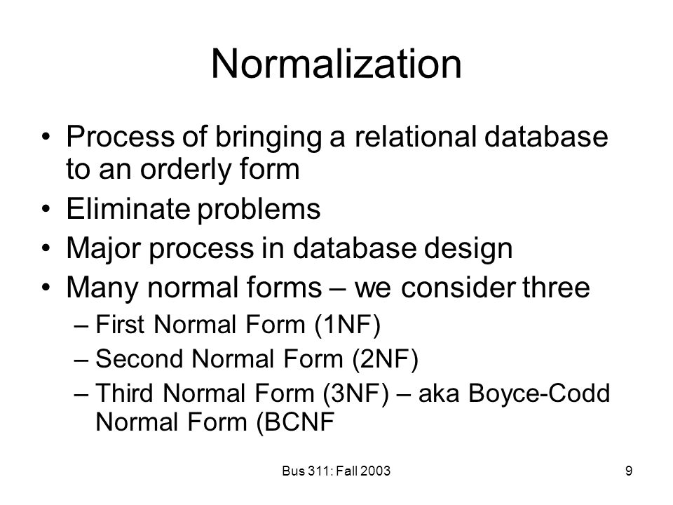 Normalization Process of bringing a relational database to an orderly form. Eliminate problems. Major process in database design.