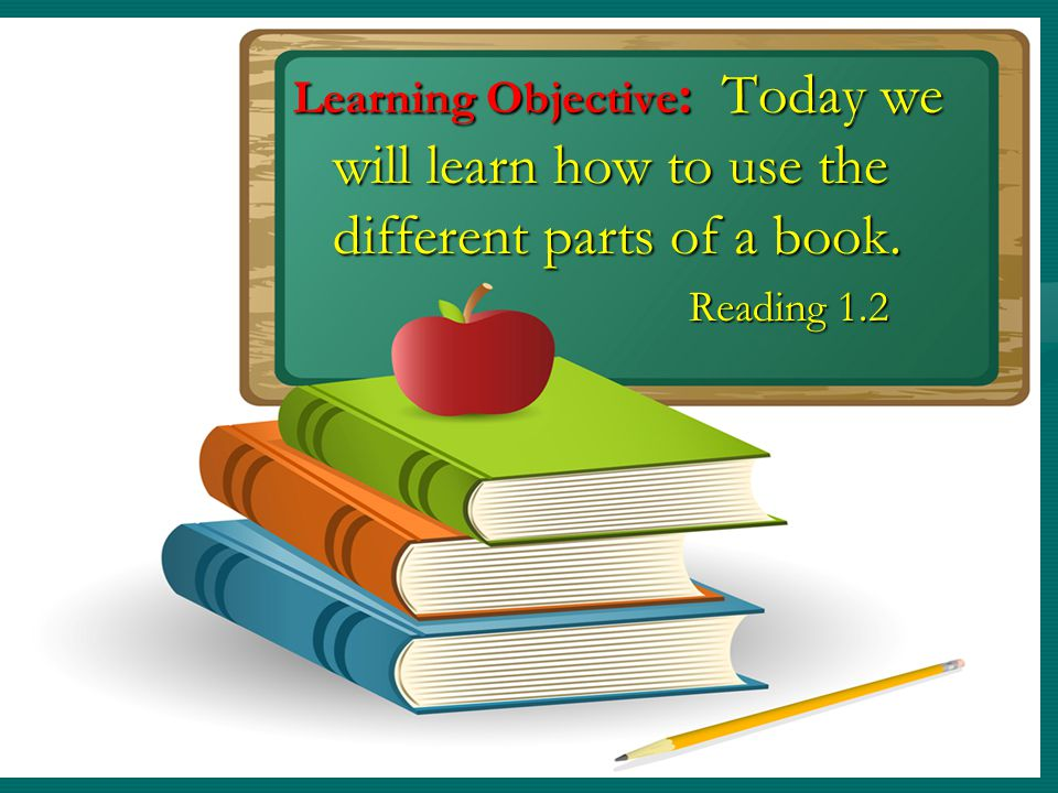 Learning Objective: Today we will learn how to use the different parts of a book.