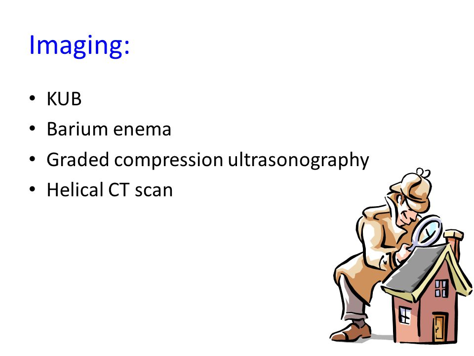 Imaging: KUB Barium enema Graded compression ultrasonography