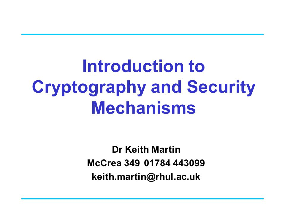 Introduction to Cryptography and Security Mechanisms