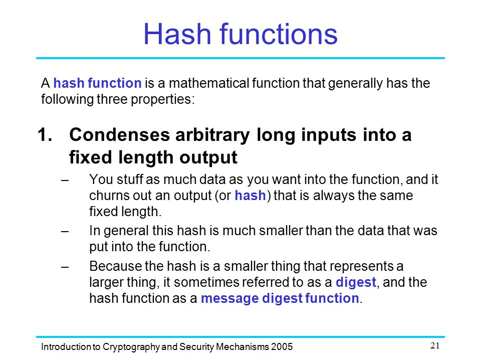 Hash functions A hash function is a mathematical function that generally has the following three properties: