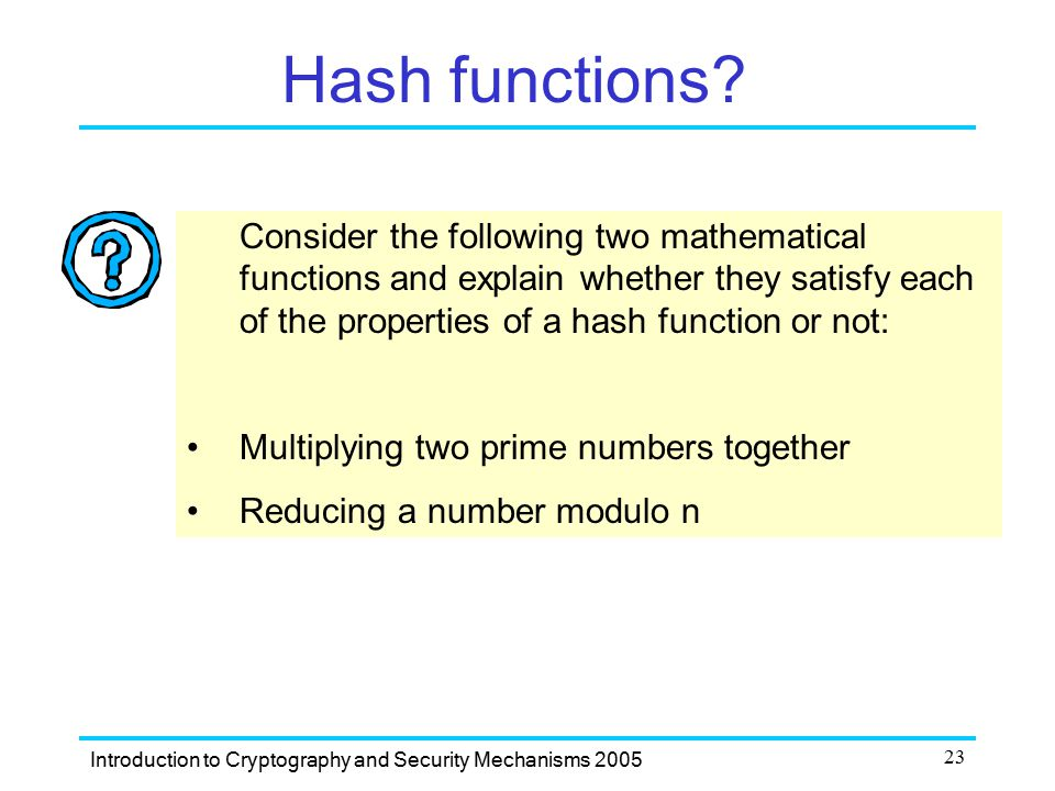 Hash functions Consider the following two mathematical functions and explain whether they satisfy each of the properties of a hash function or not: