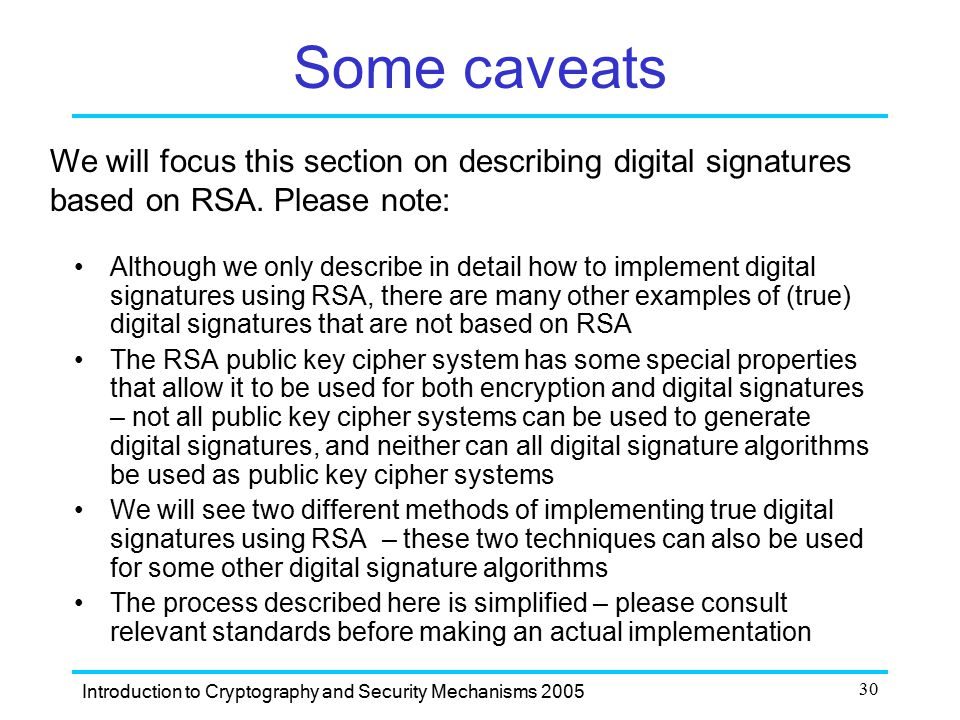 Some caveats We will focus this section on describing digital signatures based on RSA. Please note: