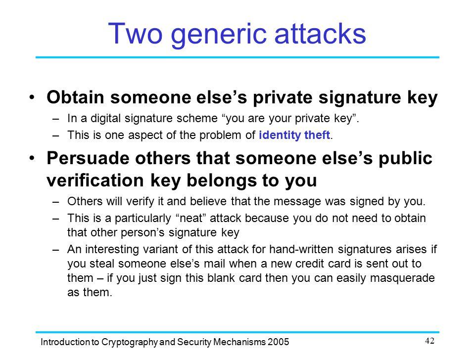 Two generic attacks Obtain someone else's private signature key