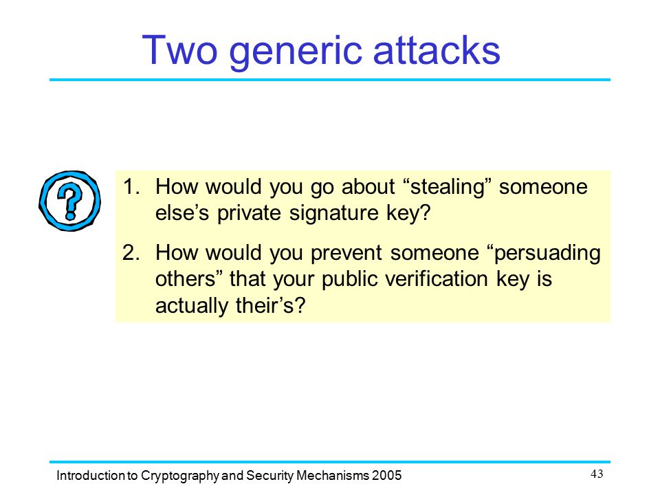 Two generic attacks How would you go about stealing someone else's private signature key