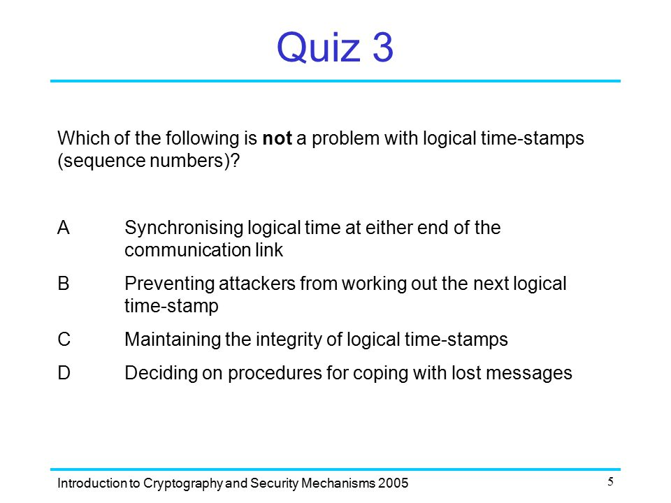 Quiz 3 Which of the following is not a problem with logical time-stamps (sequence numbers)