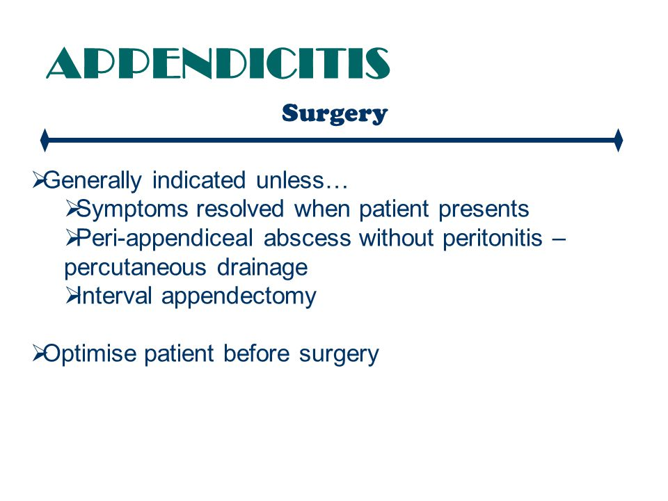 APPENDICITIS Surgery Generally indicated unless…