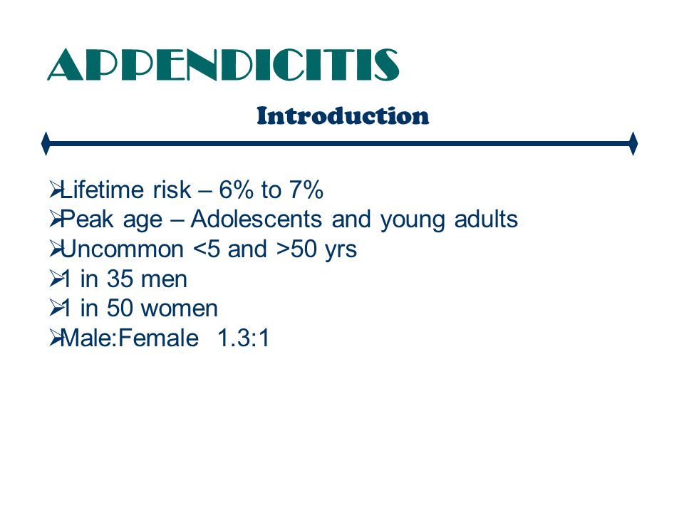 APPENDICITIS Introduction Lifetime risk – 6% to 7%