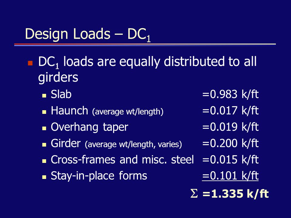 Design Loads – DC1 DC1 loads are equally distributed to all girders