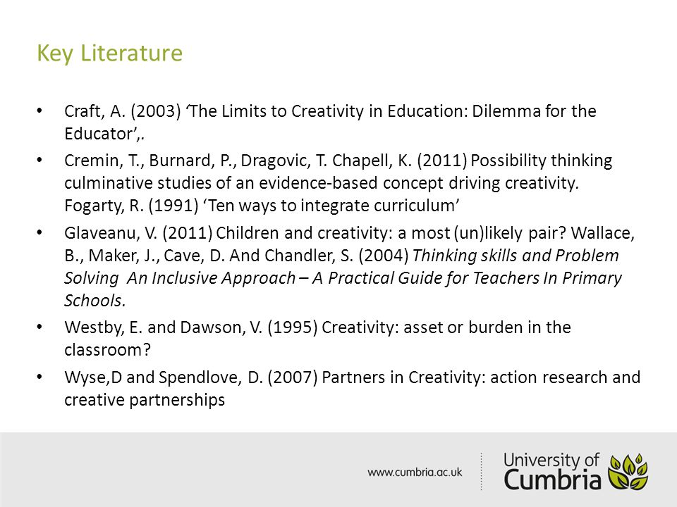 Key Literature Craft, A. (2003) 'The Limits to Creativity in Education: Dilemma for the Educator',.