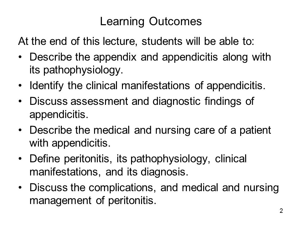 Learning Outcomes At the end of this lecture, students will be able to: Describe the appendix and appendicitis along with its pathophysiology.