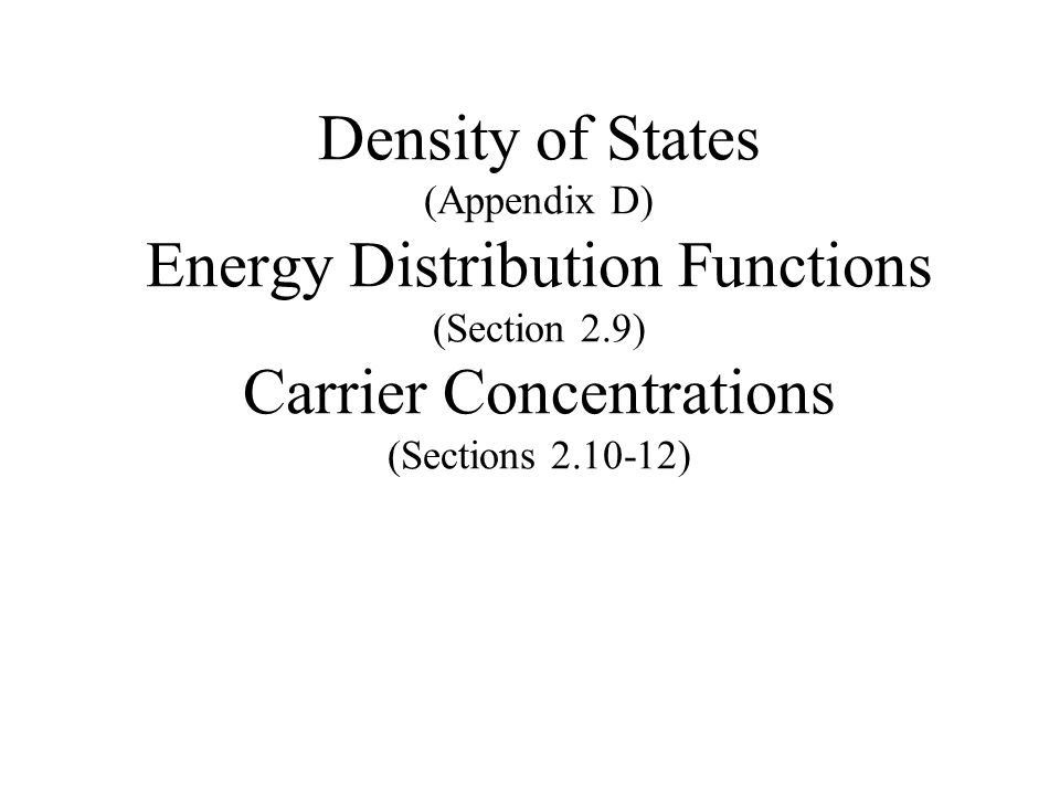 Density of States (Appendix D) Energy Distribution Functions (Section 2.9) Carrier Concentrations (Sections 2.10-12)