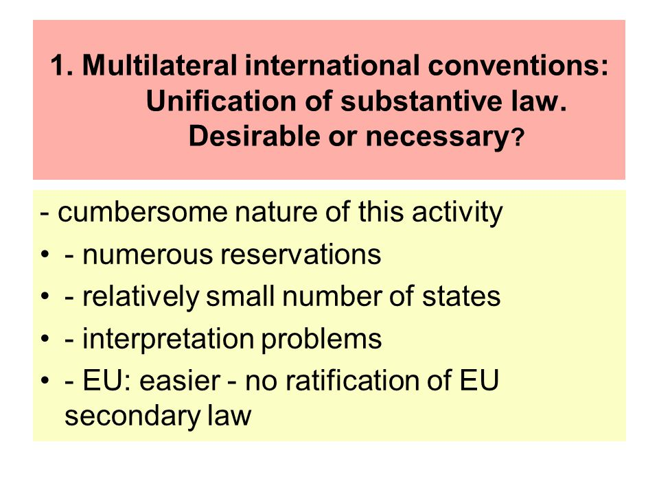 1. Multilateral international conventions: Unification of substantive law. Desirable or necessary