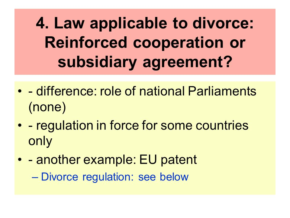 4. Law applicable to divorce: Reinforced cooperation or subsidiary agreement