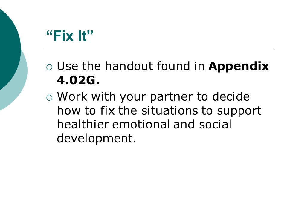 Fix It Use the handout found in Appendix 4.02G.