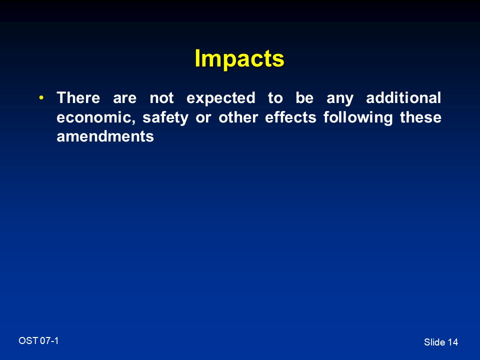 Impacts There are not expected to be any additional economic, safety or other effects following these amendments.