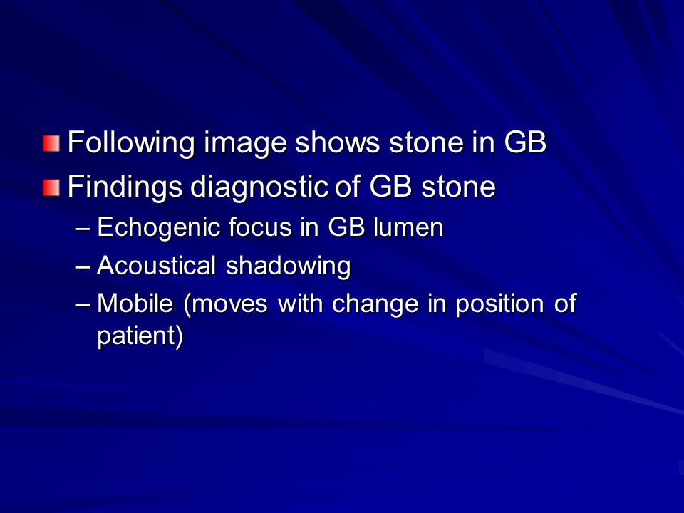 Following image shows stone in GB Findings diagnostic of GB stone