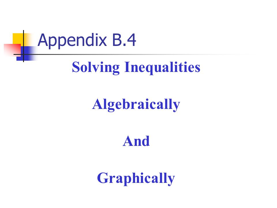 Appendix B.4 Solving Inequalities Algebraically And Graphically