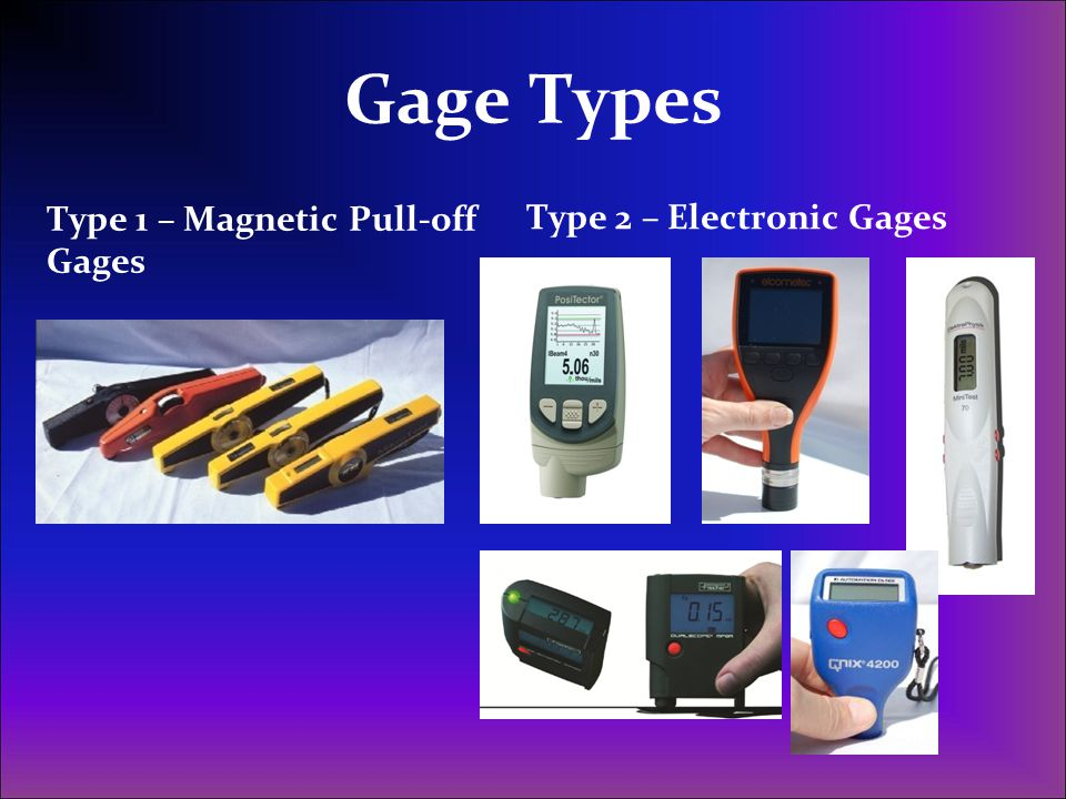 Gage Types Type 2 – Electronic Gages Type 1 – Magnetic Pull-off Gages