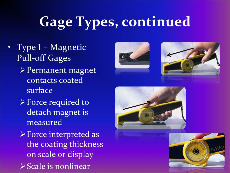 Gage Types, continued Type 1 – Magnetic Pull-off Gages