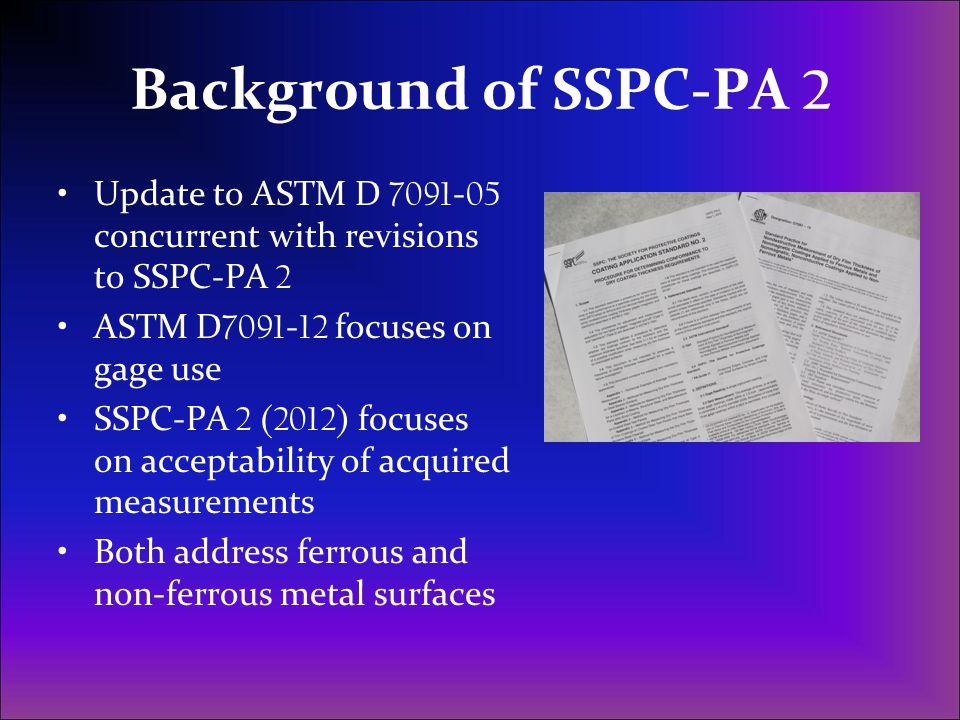 Background of SSPC-PA 2 Update to ASTM D 7091-05 concurrent with revisions to SSPC-PA 2. ASTM D7091-12 focuses on gage use.