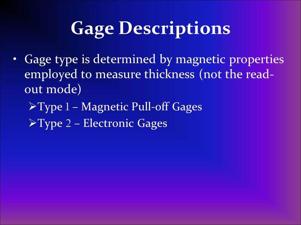 Gage Descriptions Gage type is determined by magnetic properties employed to measure thickness (not the read-out mode)