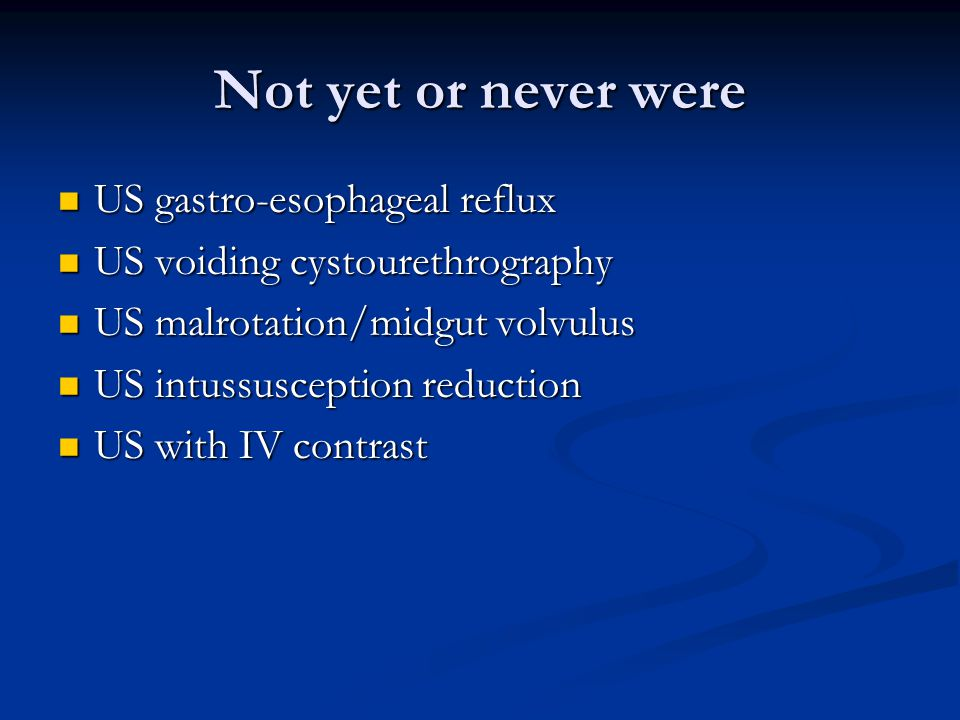 Not yet or never were US gastro-esophageal reflux