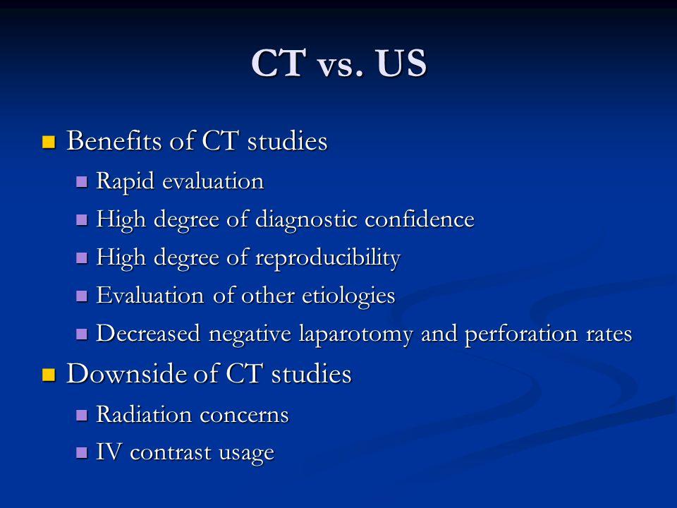 CT vs. US Benefits of CT studies Downside of CT studies