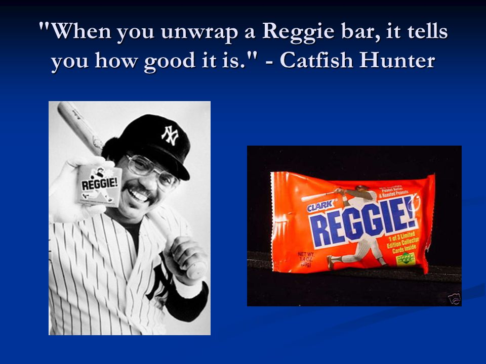When you unwrap a Reggie bar, it tells you how good it is