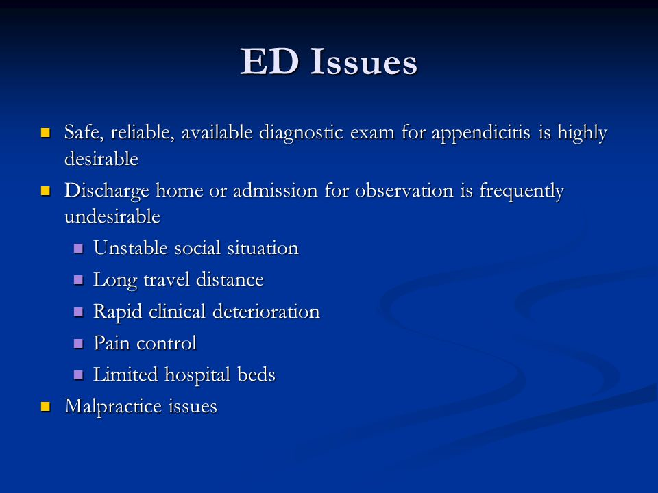 ED Issues Safe, reliable, available diagnostic exam for appendicitis is highly desirable.