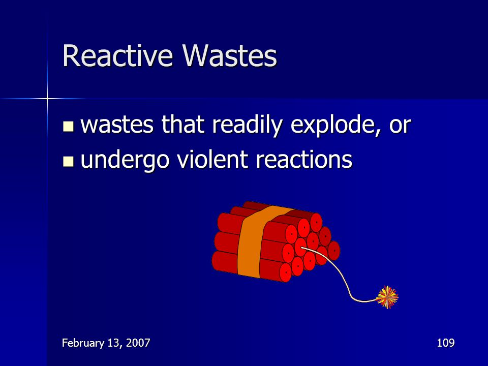 Reactive Wastes wastes that readily explode, or